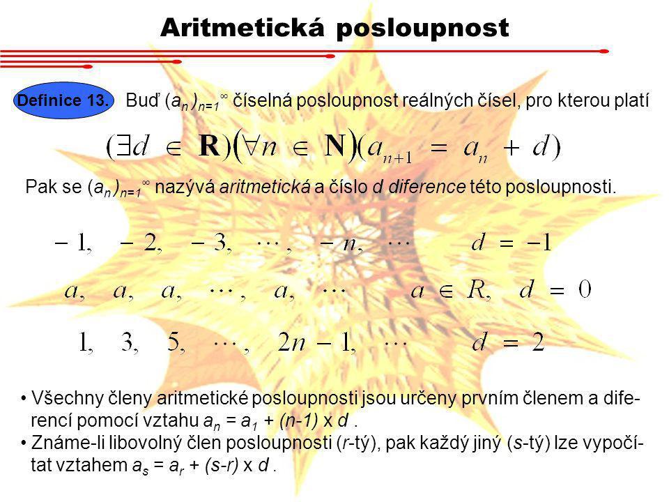 Aritmetická posloupnost Definice 13. Buď (a n ) n=1 ∞ číselná posloupnost reálných čísel, pro kterou platí Pak se (a n ) n=1 ∞ nazývá aritmetická a čí