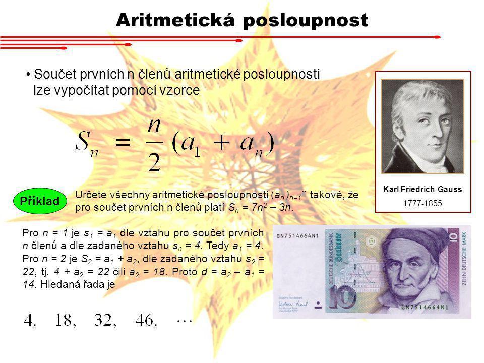 Aritmetická posloupnost Karl Friedrich Gauss 1777-1855 Součet prvních n členů aritmetické posloupnosti lze vypočítat pomocí vzorce Příklad Určete všec