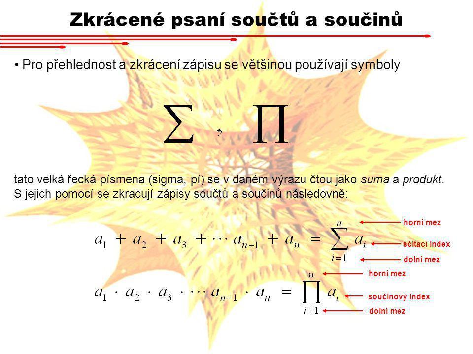 Zkrácené psaní součtů a součinů Pro přehlednost a zkrácení zápisu se většinou používají symboly tato velká řecká písmena (sigma, pí) se v daném výrazu