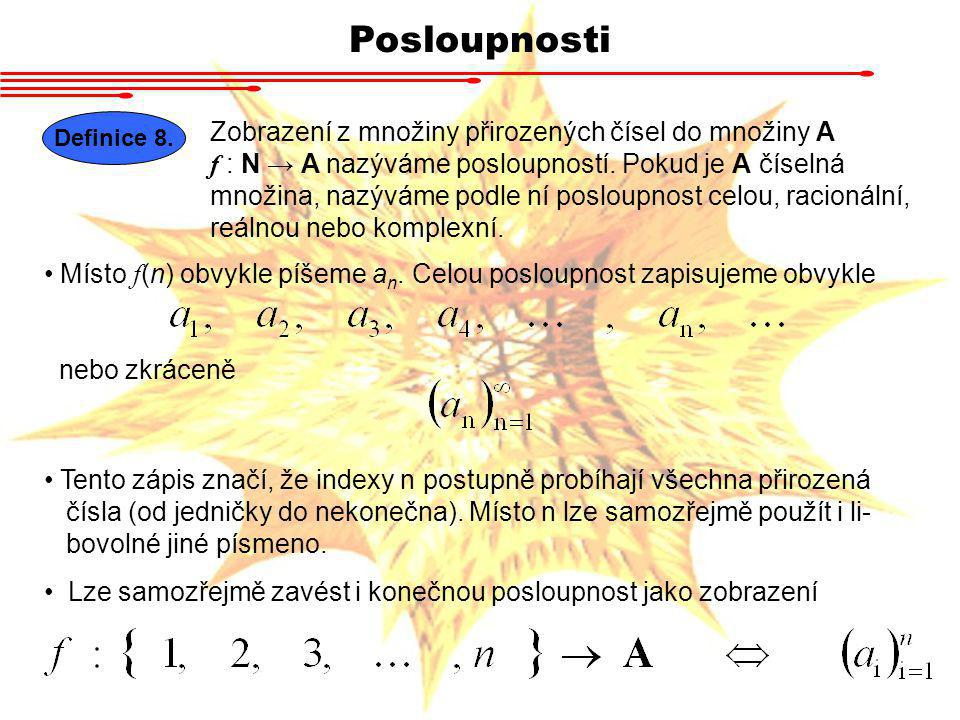 Posloupnosti Definice 8. Zobrazení z množiny přirozených čísel do množiny A f : N → A nazýváme posloupností. Pokud je A číselná množina, nazýváme podl