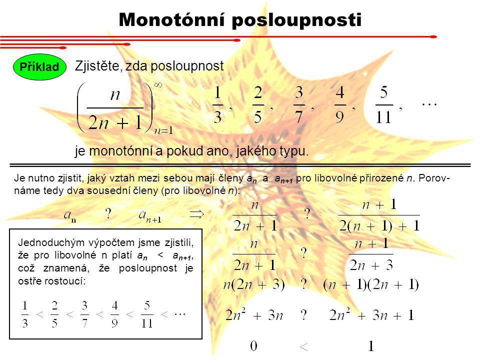 Monotónní posloupnosti Příklad Zjistěte, zda posloupnost je monotónní a pokud ano, jakého typu. Je nutno zjistit, jaký vztah mezi sebou mají členy a n