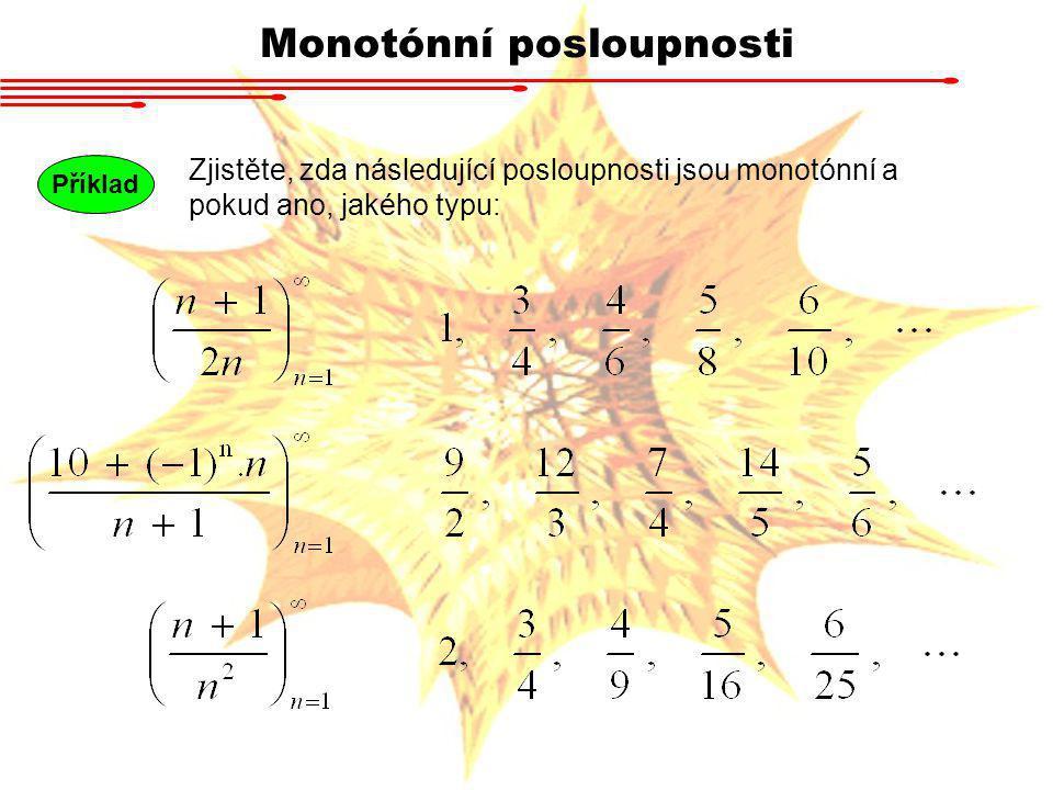 Monotónní posloupnosti Příklad Zjistěte, zda následující posloupnosti jsou monotónní a pokud ano, jakého typu: