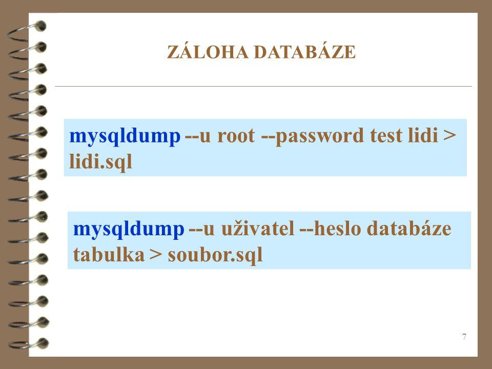 7 ZÁLOHA DATABÁZE mysqldump --u root --password test lidi > lidi.sql mysqldump --u uživatel --heslo databáze tabulka > soubor.sql