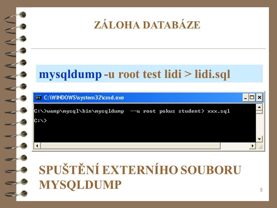 9 mysqldump zálohování mysql databáze Pro exportování dat z MySQL databáze slouží příkaz mysqldump.