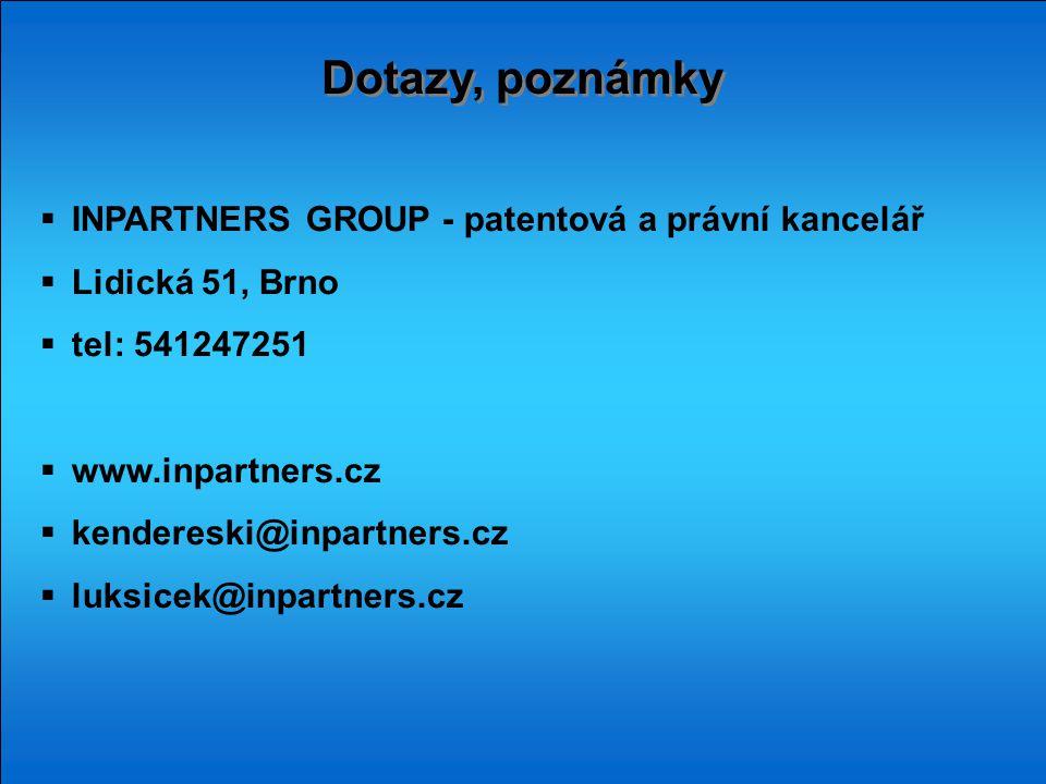 Dotazy, poznámky  INPARTNERS GROUP - patentová a právní kancelář  Lidická 51, Brno  tel: 541247251  www.inpartners.cz  kendereski@inpartners.cz  luksicek@inpartners.cz