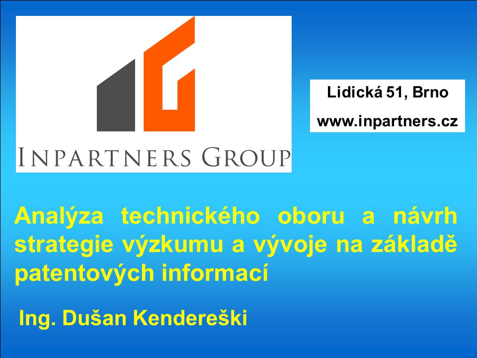 Lidická 51, Brno www.inpartners.cz Analýza technického oboru a návrh strategie výzkumu a vývoje na základě patentových informací Ing.