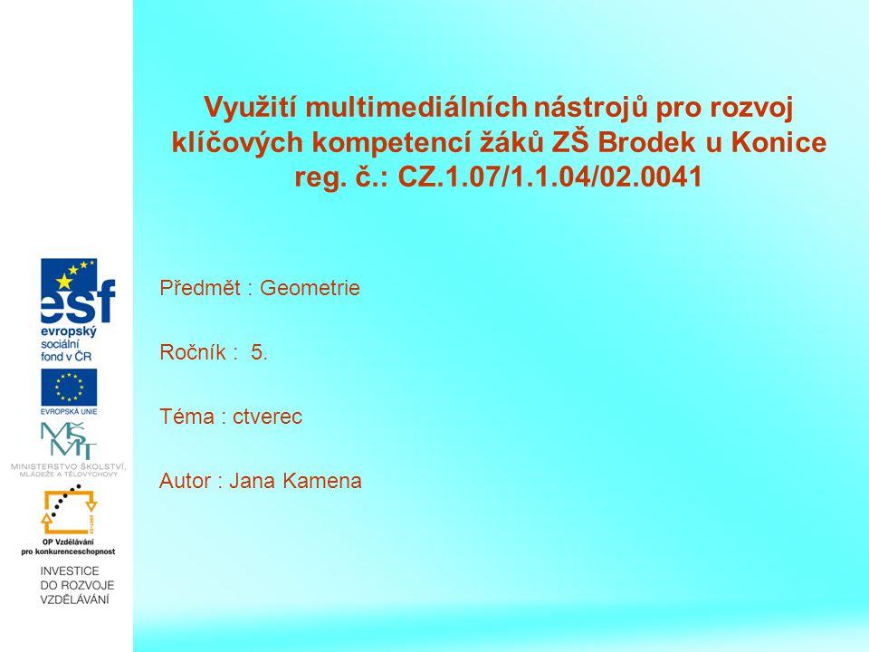 Využití multimediálních nástrojů pro rozvoj klíčových kompetencí žáků ZŠ Brodek u Konice reg. č.: CZ.1.07/1.1.04/02.0041 Předmět : Geometrie Ročník :