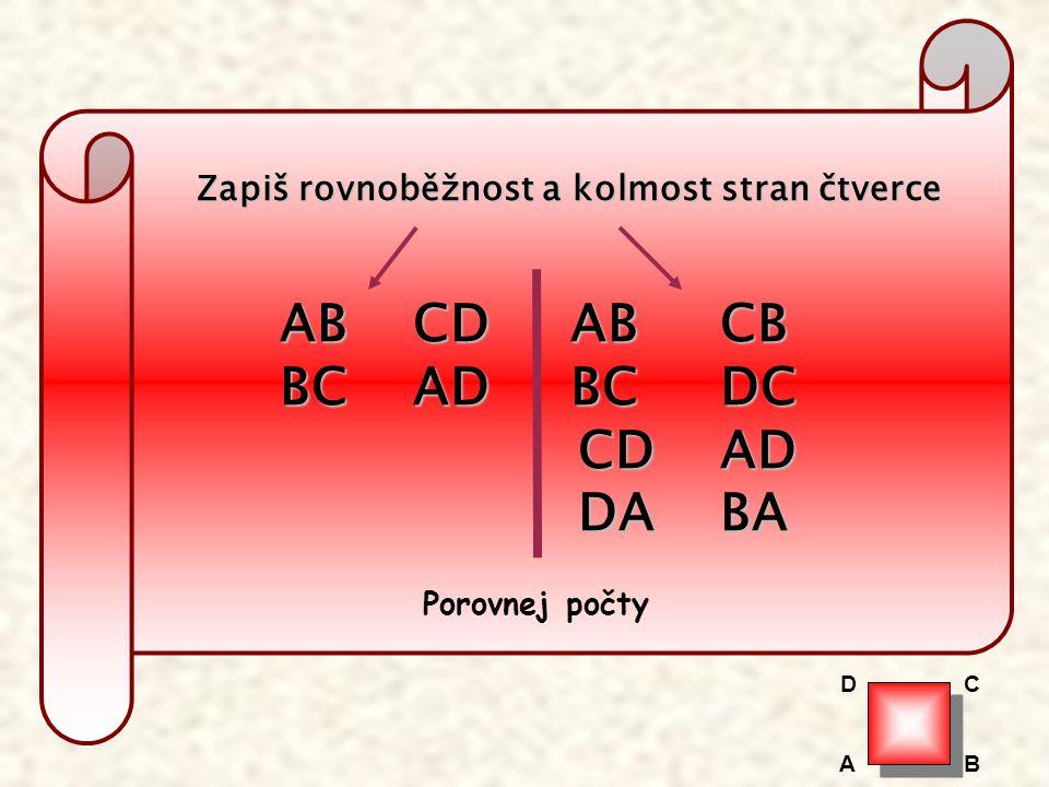 Zapiš rovnoběžnost a kolmost stran čtverce AB CD AB CB AB CD AB CB BC AD BC DC BC AD BC DC CD AD CD AD DA BA DA BA Porovnej počty AB CD
