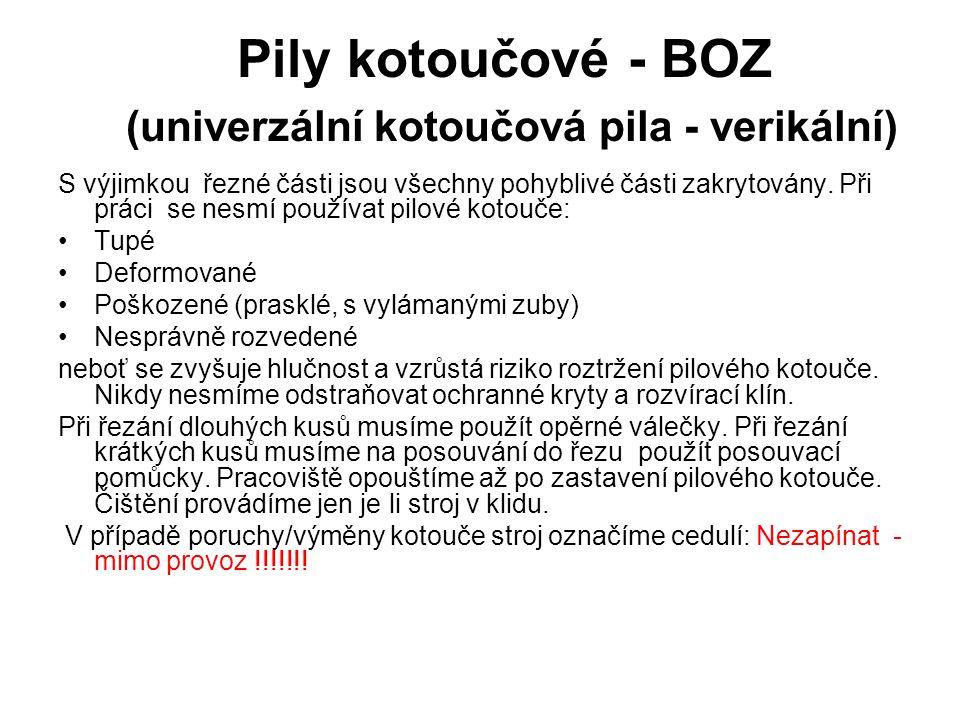 Pily kotoučové - BOZ (univerzální kotoučová pila - verikální) S výjimkou řezné části jsou všechny pohyblivé části zakrytovány. Při práci se nesmí použ