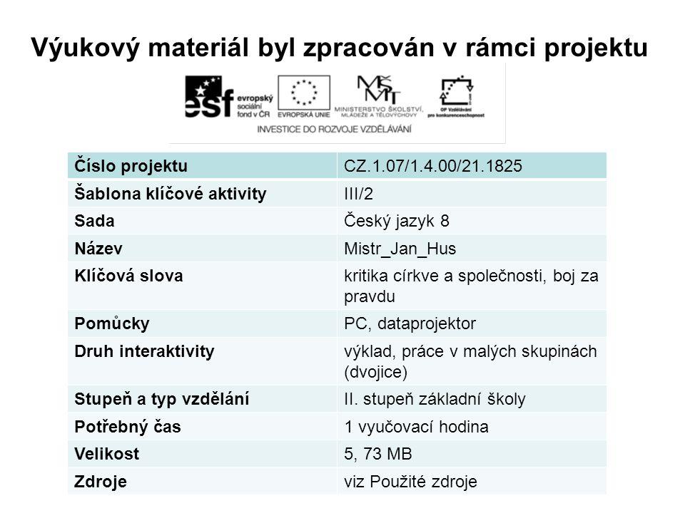 Výukový materiál byl zpracován v rámci projektu Číslo projektuCZ.1.07/1.4.00/21.1825 Šablona klíčové aktivityIII/2 SadaČeský jazyk 8 NázevMistr_Jan_Hu