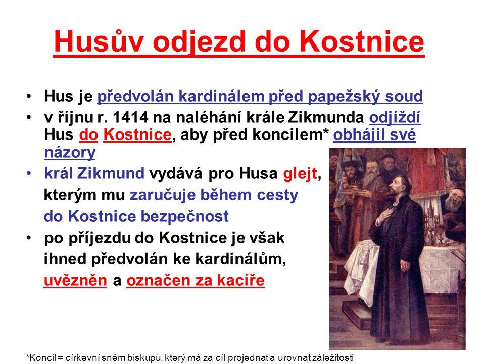 Husův odjezd do Kostnice Hus je předvolán kardinálem před papežský soud v říjnu r. 1414 na naléhání krále Zikmunda odjíždí Hus do Kostnice, aby před k