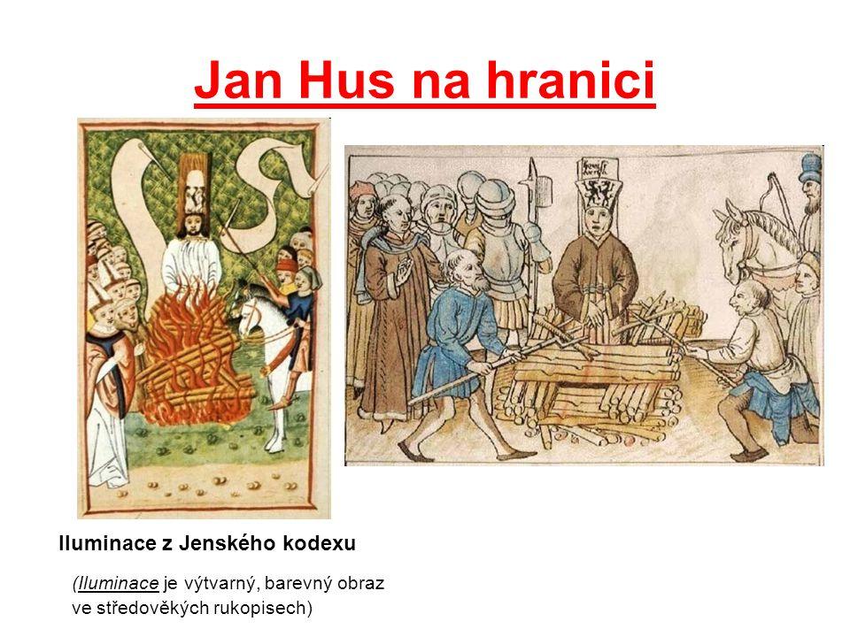 Jan Hus na hranici (Iluminace je výtvarný, barevný obraz ve středověkých rukopisech) Iluminace z Jenského kodexu
