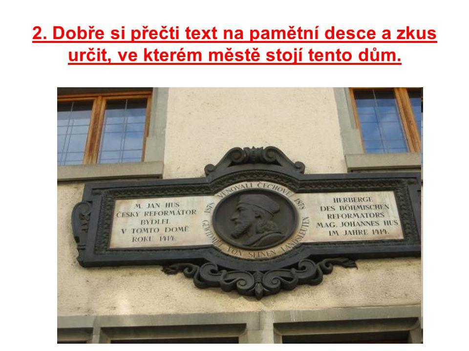 2. Dobře si přečti text na pamětní desce a zkus určit, ve kterém městě stojí tento dům.