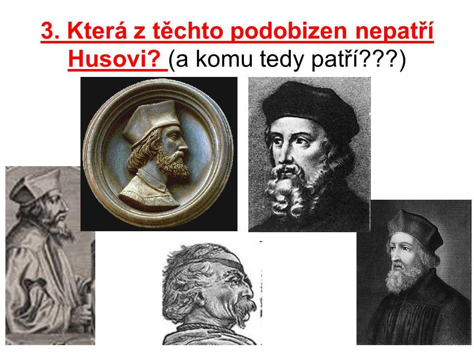 3. Která z těchto podobizen nepatří Husovi? (a komu tedy patří???)