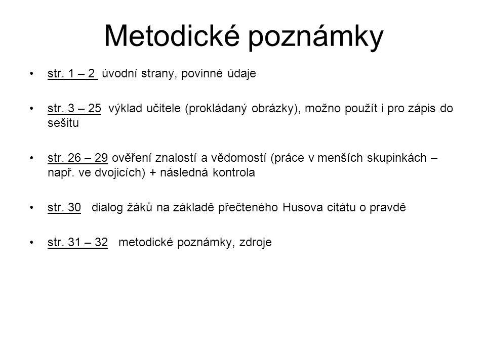 Metodické poznámky str. 1 – 2 úvodní strany, povinné údaje str. 3 – 25 výklad učitele (prokládaný obrázky), možno použít i pro zápis do sešitu str. 26