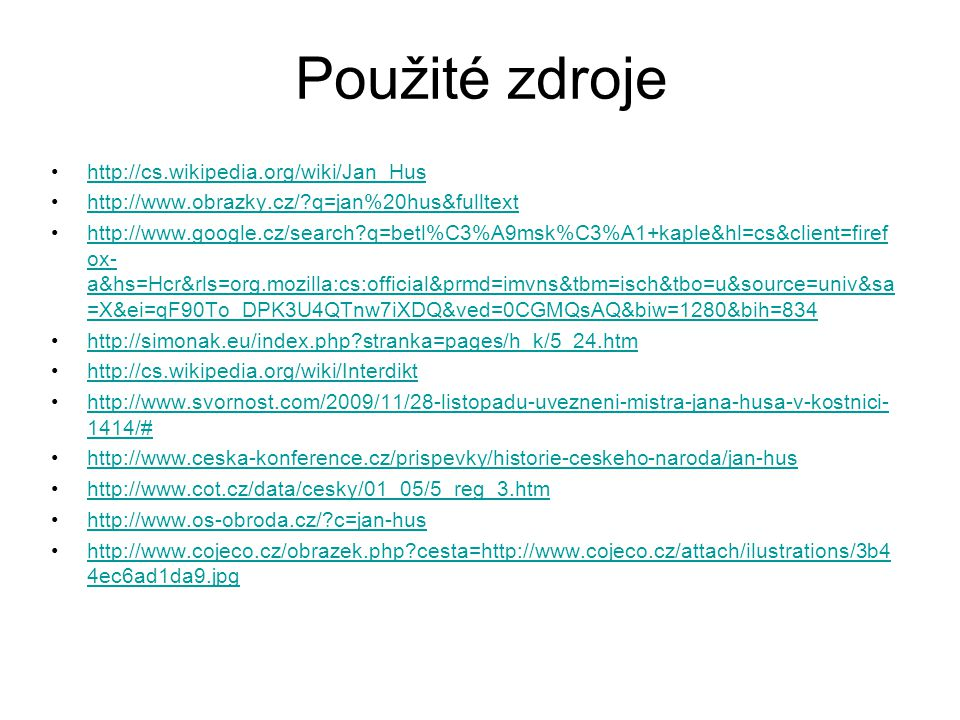 Použité zdroje http://cs.wikipedia.org/wiki/Jan_Hus http://www.obrazky.cz/?q=jan%20hus&fulltext http://www.google.cz/search?q=betl%C3%A9msk%C3%A1+kapl