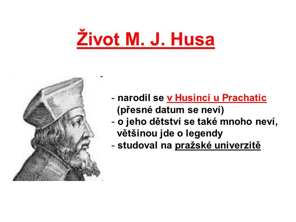 Život M. J. Husa - narodil se v Husinci u Prachatic (přesné datum se neví) - o jeho dětství se také mnoho neví, většinou jde o legendy - studoval na p