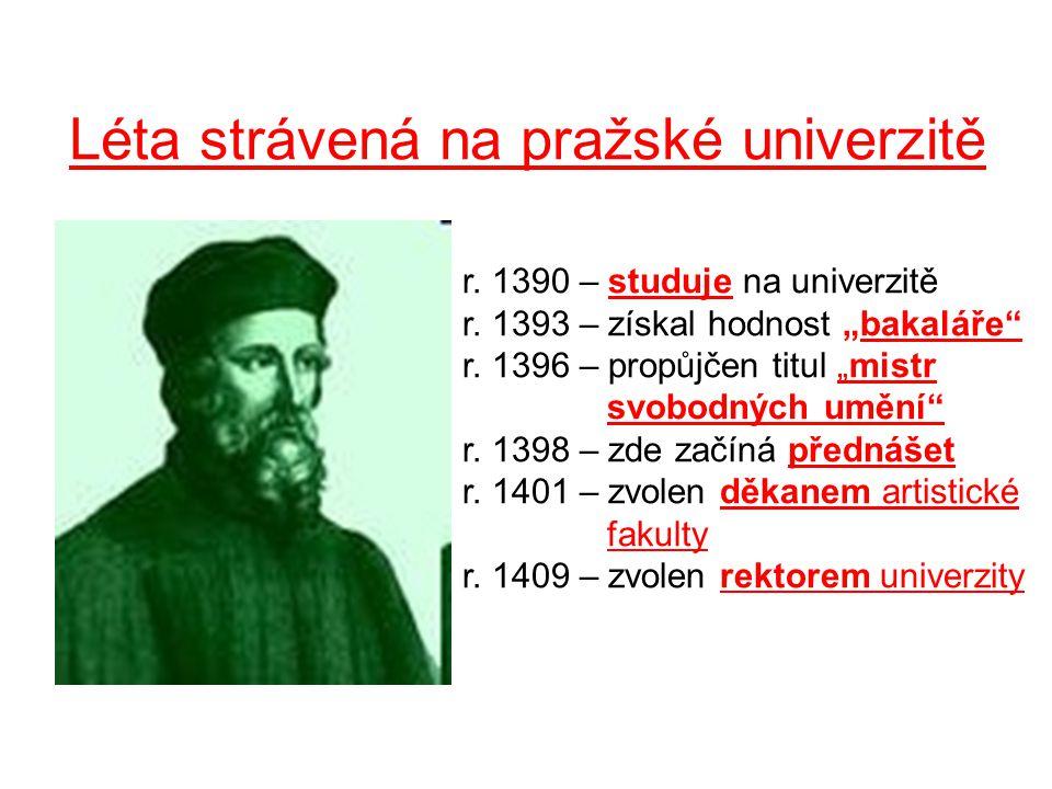 """Léta strávená na pražské univerzitě r. 1390 – studuje na univerzitě r. 1393 – získal hodnost """"bakaláře"""" r. 1396 – propůjčen titul """"mistr svobodných um"""