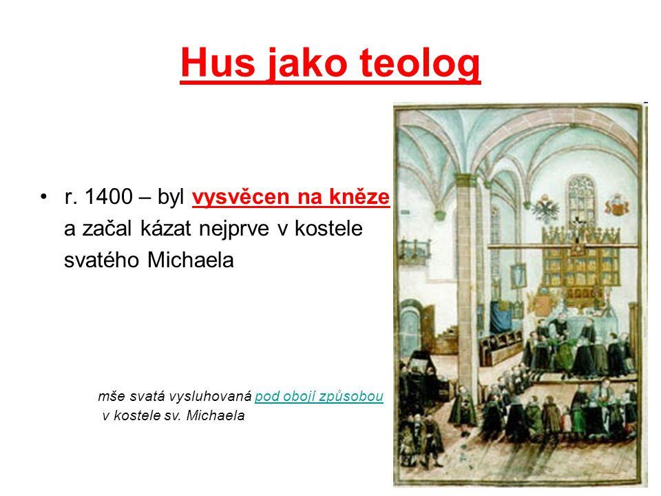 Hus jako teolog r. 1400 – byl vysvěcen na kněze a začal kázat nejprve v kostele svatého Michaela mše svatá vysluhovaná pod obojí způsoboupod obojí způ