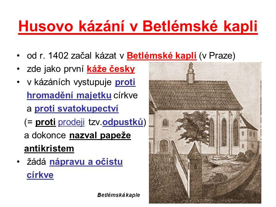 Husovo kázání v Betlémské kapli od r. 1402 začal kázat v Betlémské kapli (v Praze) zde jako první káže česky v kázáních vystupuje proti hromadění maje