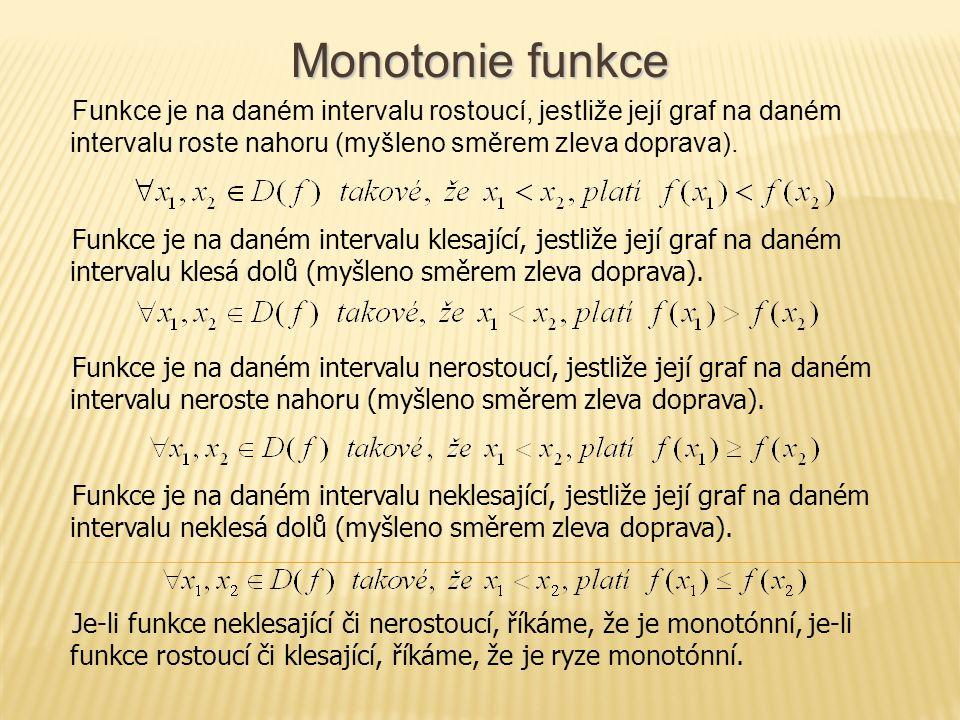Monotonie funkce Funkce je na daném intervalu rostoucí, jestliže její graf na daném intervalu roste nahoru (myšleno směrem zleva doprava). Funkce je n
