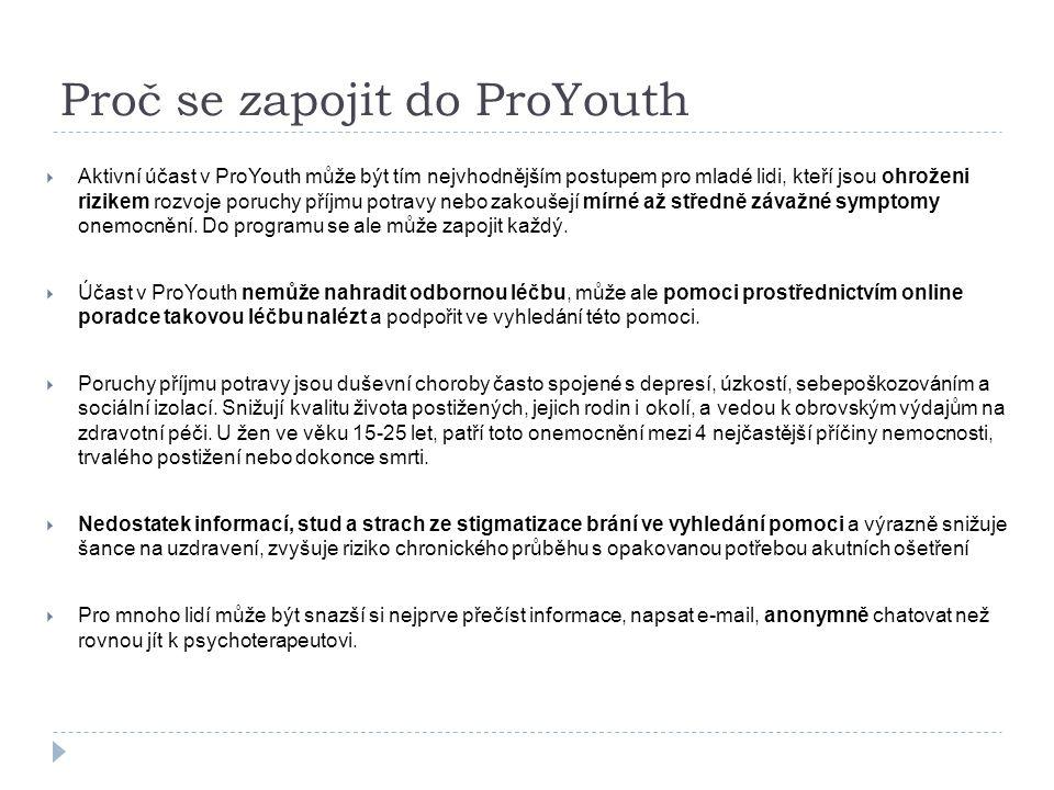 Proč se zapojit do ProYouth  Aktivní účast v ProYouth může být tím nejvhodnějším postupem pro mladé lidi, kteří jsou ohroženi rizikem rozvoje poruchy příjmu potravy nebo zakoušejí mírné až středně závažné symptomy onemocnění.
