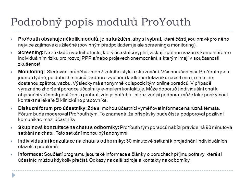 Podrobný popis modulů ProYouth  ProYouth obsahuje několik modulů, je na každém, aby si vybral, které části jsou právě pro něho nejvíce zajímavé a užitečné (povinným předpokladem je ale screening a monitoring).