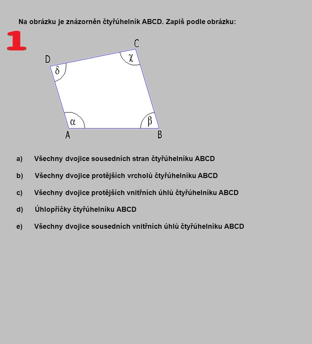 Na obrázku je znázorněn čtyřúhelník ABCD. Zapiš podle obrázku: a) Všechny dvojice sousedních stran čtyřúhelníku ABCD b) Všechny dvojice protějších vrc