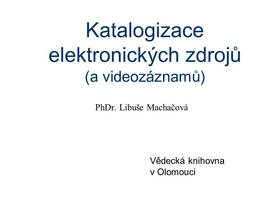 Katalogizace elektronických zdrojů (a videozáznamů) PhDr.