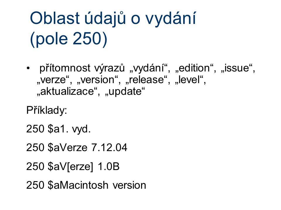 """Oblast údajů o vydání (pole 250) přítomnost výrazů """"vydání , """"edition , """"issue , """"verze , """"version , """"release , """"level , """"aktualizace , """"update Příklady: 250 $a1."""