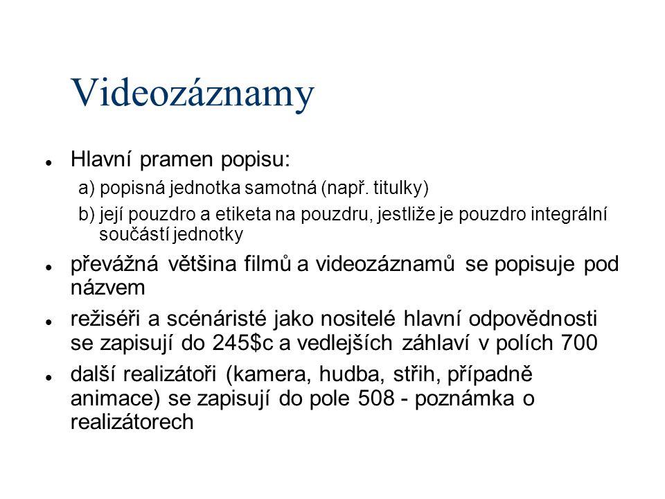Videozáznamy Hlavní pramen popisu: a) popisná jednotka samotná (např.