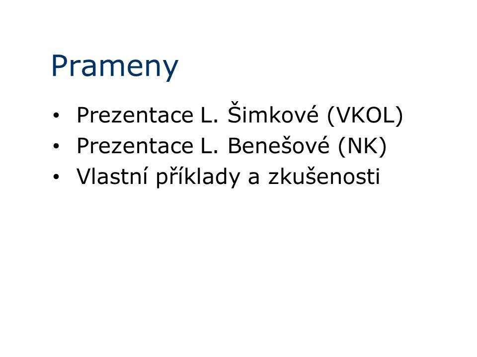 Prameny Prezentace L. Šimkové (VKOL) Prezentace L. Benešové (NK) Vlastní příklady a zkušenosti