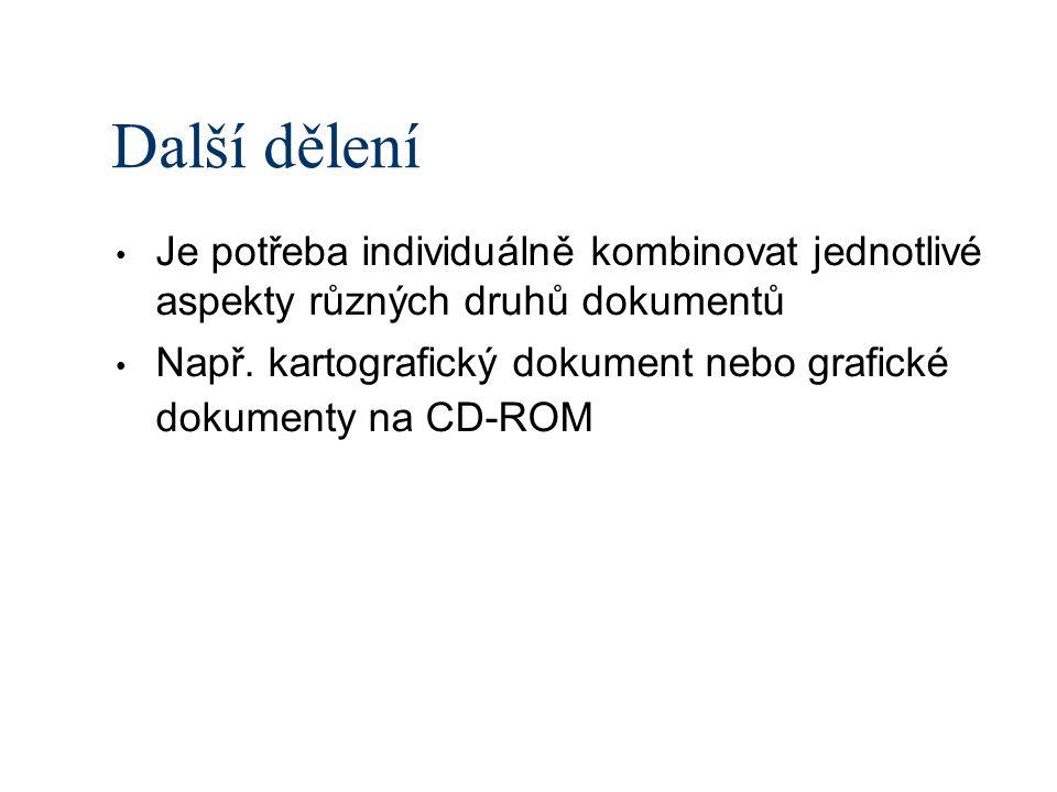 Další dělení Je potřeba individuálně kombinovat jednotlivé aspekty různých druhů dokumentů Např.