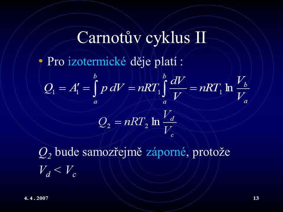 4. 4. 200713 Carnotův cyklus II Pro izotermické děje platí : Q 2 bude samozřejmě záporné, protože V d < V c