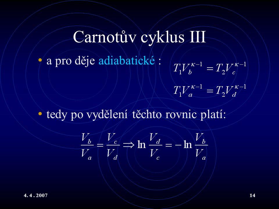 4. 4. 200714 Carnotův cyklus III a pro děje adiabatické : tedy po vydělení těchto rovnic platí: