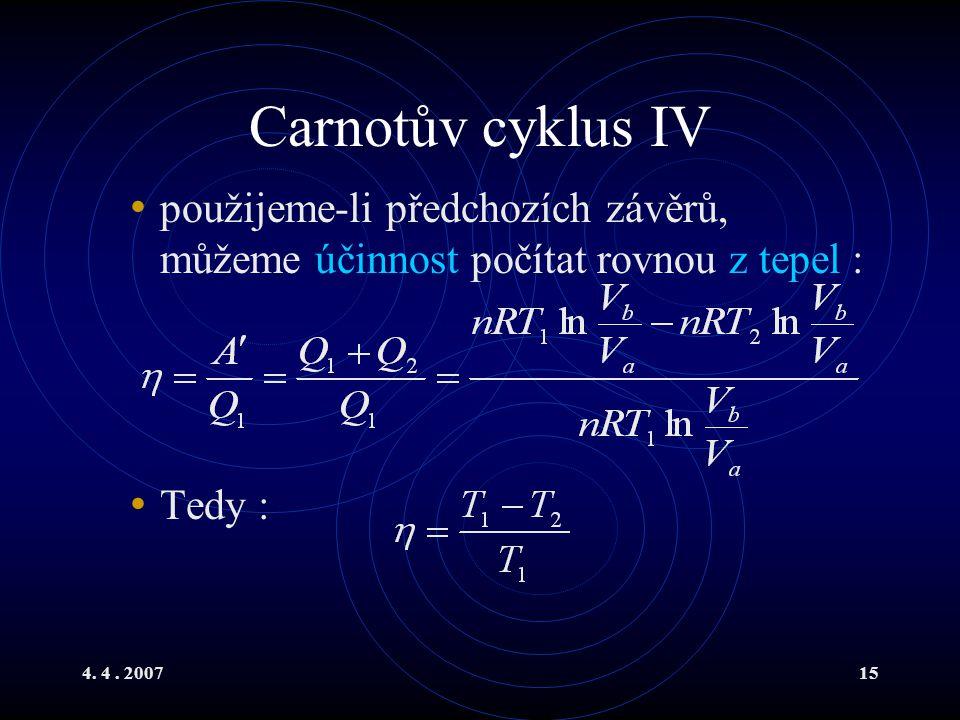 4. 4. 200715 Carnotův cyklus IV použijeme-li předchozích závěrů, můžeme účinnost počítat rovnou z tepel : Tedy :