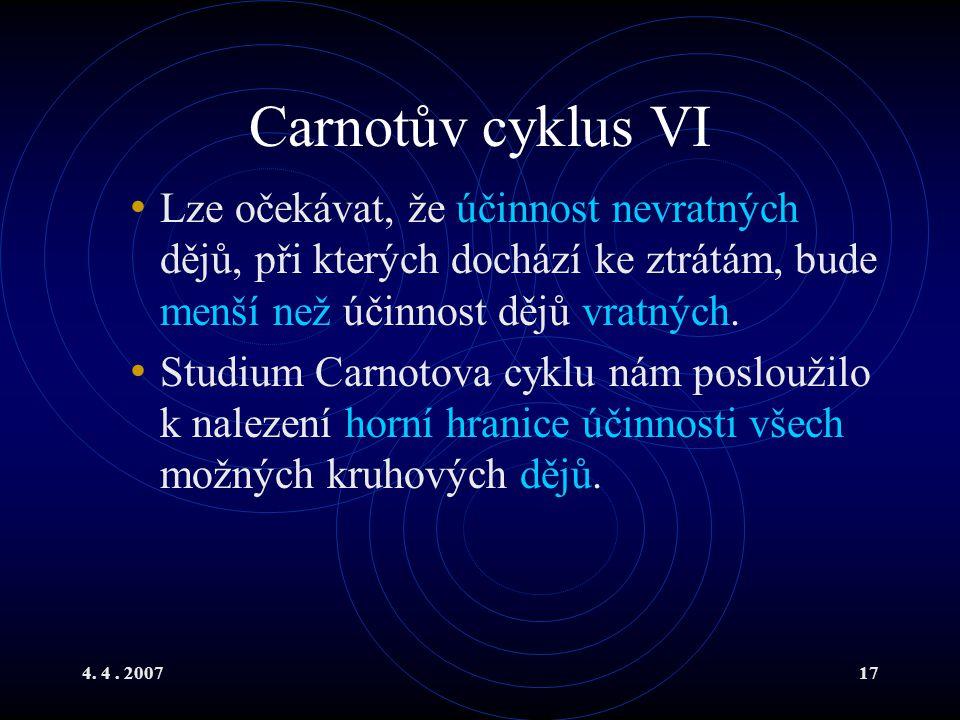 4. 4. 200717 Carnotův cyklus VI Lze očekávat, že účinnost nevratných dějů, při kterých dochází ke ztrátám, bude menší než účinnost dějů vratných. Stud