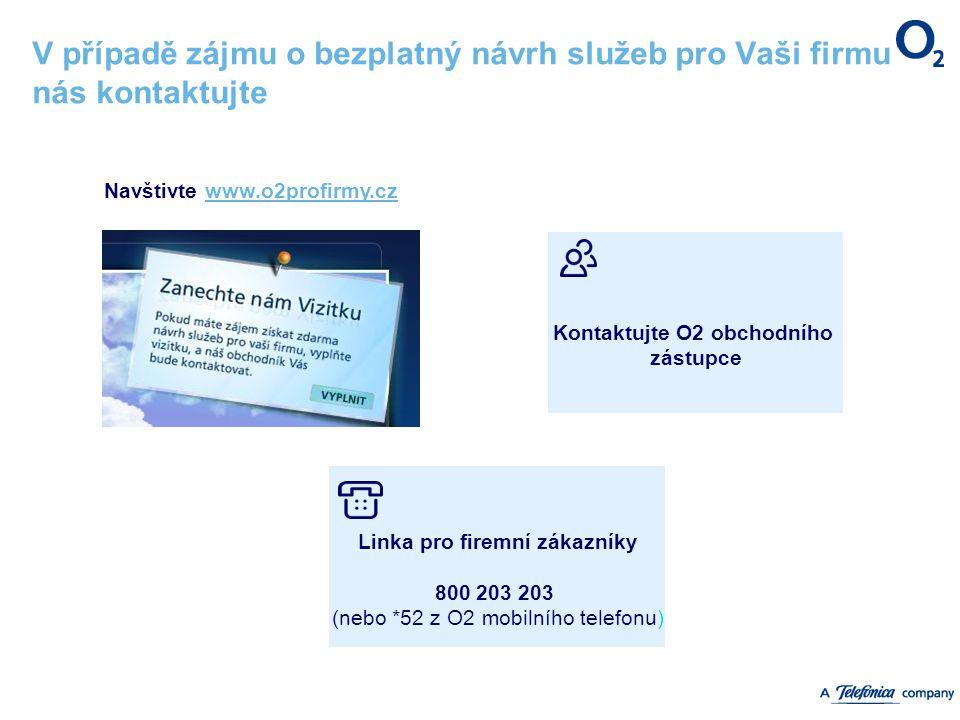 V případě zájmu o bezplatný návrh služeb pro Vaši firmu nás kontaktujte Navštivte www.o2profirmy.czwww.o2profirmy.cz Linka pro firemní zákazníky 800 2