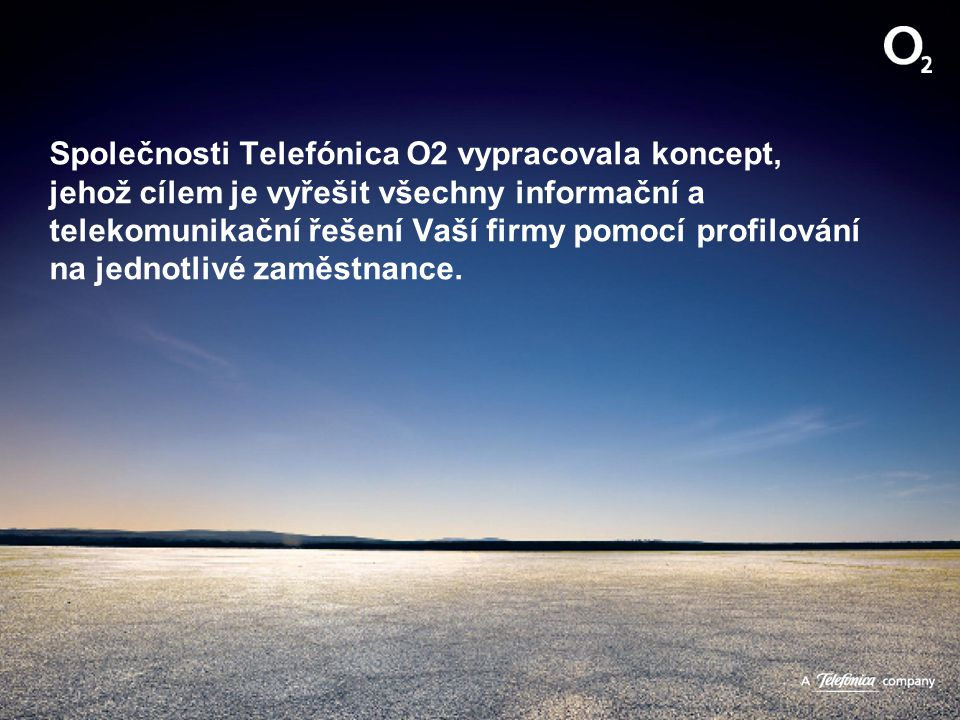 Společnosti Telefónica O2 vypracovala koncept, jehož cílem je vyřešit všechny informační a telekomunikační řešení Vaší firmy pomocí profilování na jed