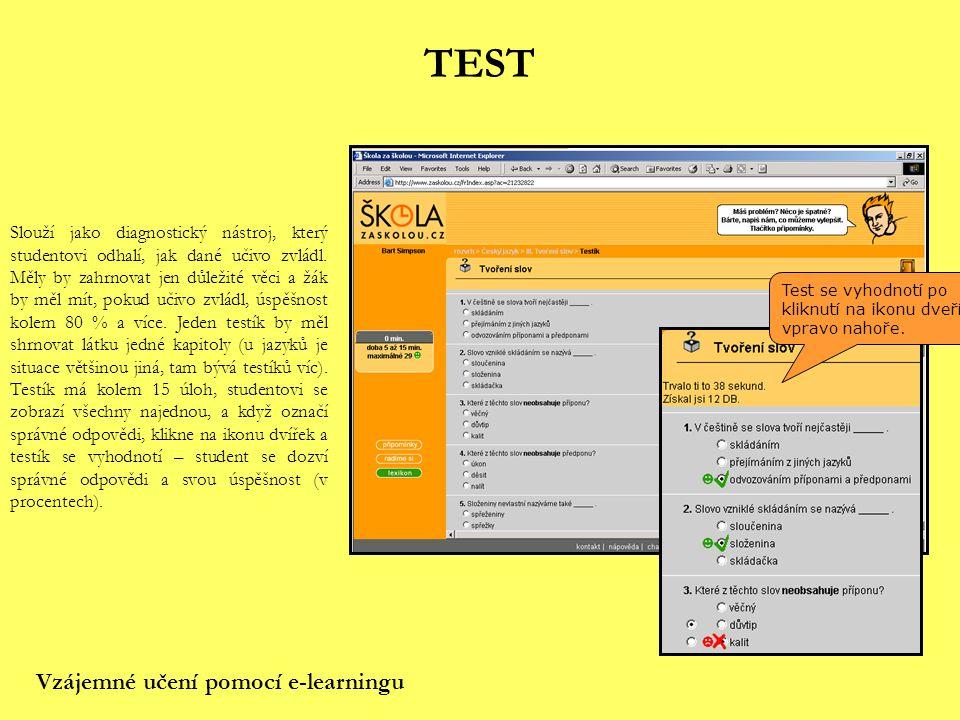 TEST Slouží jako diagnostický nástroj, který studentovi odhalí, jak dané učivo zvládl. Měly by zahrnovat jen důležité věci a žák by měl mít, pokud uči