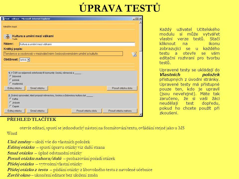 ÚPRAVA TESTŮ Každý uživatel Učitelského modulu si může vytvářet vlastní verze testů. Stačí kliknout na ikonu zobrazující se u každého testu a otevře s