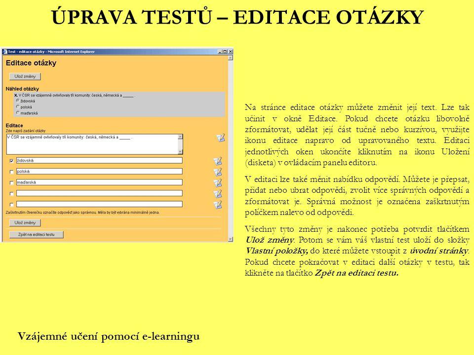 ÚPRAVA TESTŮ – EDITACE OTÁZKY Na stránce editace otázky můžete změnit její text. Lze tak učinit v okně Editace. Pokud chcete otázku libovolně zformáto