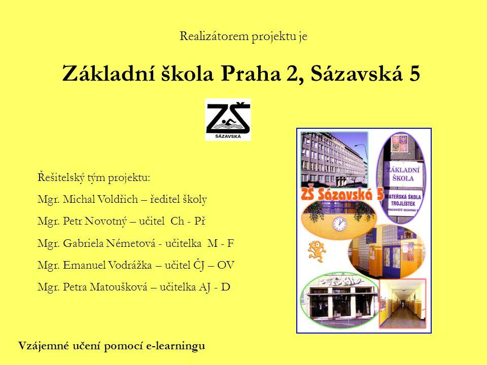 Realizátorem projektu je Vzájemné učení pomocí e-learningu Základní škola Praha 2, Sázavská 5 Řešitelský tým projektu: Mgr. Michal Voldřich – ředitel