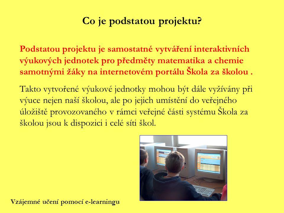 Co je podstatou projektu? Vzájemné učení pomocí e-learningu Podstatou projektu je samostatné vytváření interaktivních výukových jednotek pro předměty