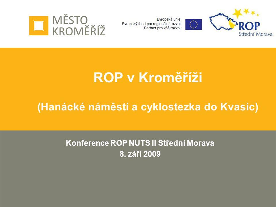 ROP v Kroměříži (Hanácké náměstí a cyklostezka do Kvasic) Konference ROP NUTS II Střední Morava 8. září 2009