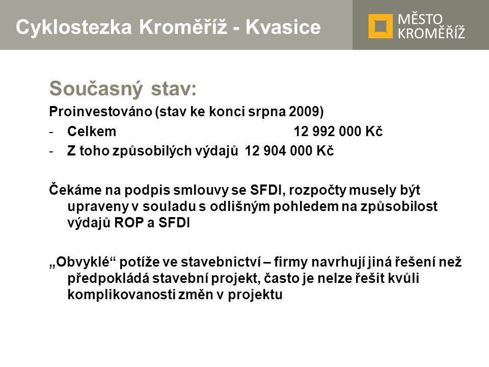 Cyklostezka Kroměříž - Kvasice Současný stav: Proinvestováno (stav ke konci srpna 2009) -Celkem 12 992 000 Kč -Z toho způsobilých výdajů12 904 000 Kč
