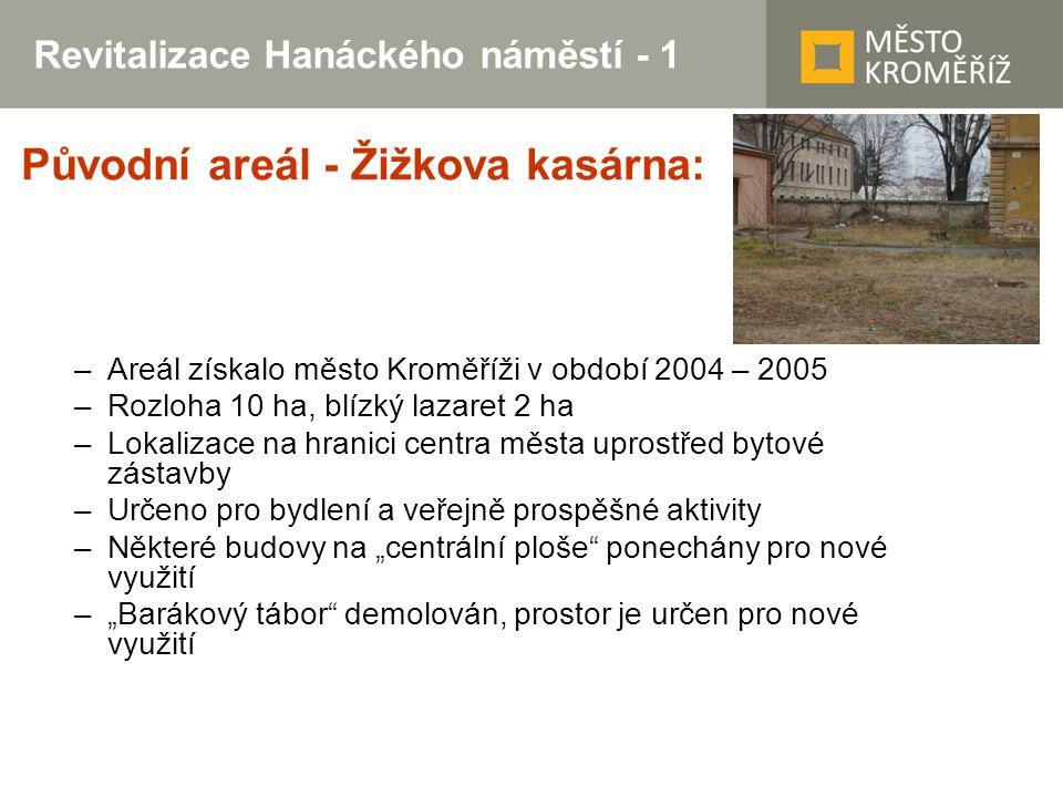 Revitalizace Hanáckého náměstí - 1 Původní areál - Žižkova kasárna: –Areál získalo město Kroměříži v období 2004 – 2005 –Rozloha 10 ha, blízký lazaret