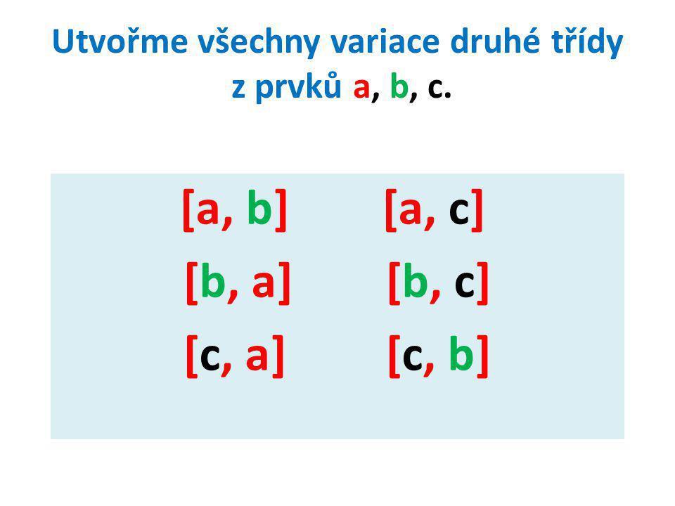 Utvořme všechny variace druhé třídy z prvků a, b, c. [a, b] [a, c] [b, a][b, c] [c, a][c, b]