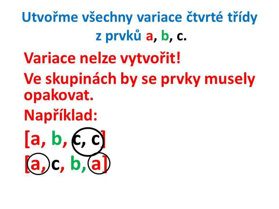 Utvořme všechny variace čtvrté třídy z prvků a, b, c.