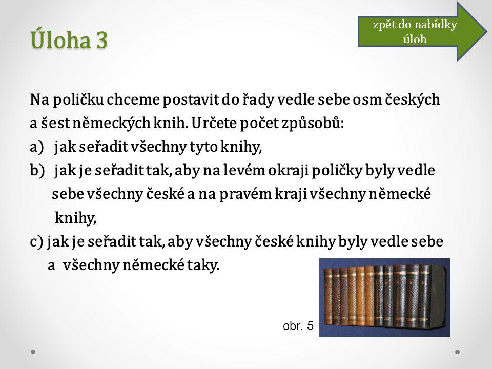 Úloha 3 Na poličku chceme postavit do řady vedle sebe osm českých a šest německých knih.